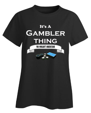 It's a Gambler Thing- You Wouldnt Understand- Funny - Ladies T-Shirt S-Black- Cool Jerseys - 1