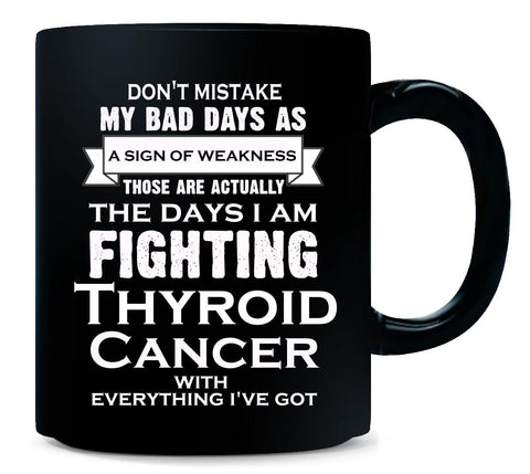 IM FIGHTING Thyroid CANCER.ITS NOT A SIGN OF WEAKNESS - Mug 11 Ounce-Black- Cool Jerseys
