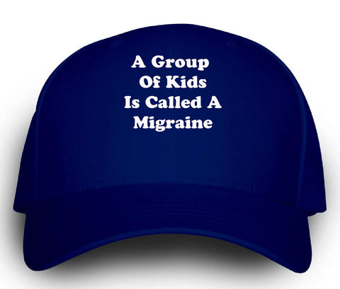 A Group Of Kids Is Called A Migraine. Funny Sarcastic - Cap - Cool Jerseys - 1