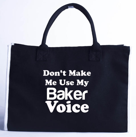 Dont Make Me Use My Baker Voice. Funny - Fashion Customized Tote Bag 410 x 280 x 150-Black- Cool Jerseys