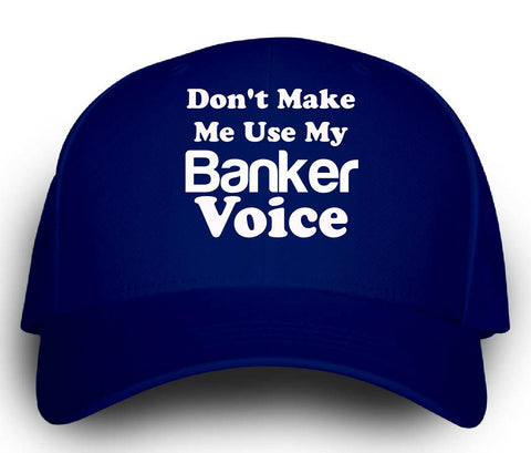 Dont Make Me Use My Banker Voice. Funny - Cap - Cool Jerseys - 1