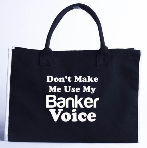 Dont Make Me Use My Banker Voice. Funny - Fashion Customized Tote Bag 410 x 280 x 150-Black- Cool Jerseys