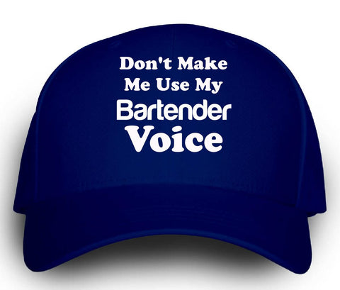 Dont Make Me Use My Bartender Voice. Funny - Cap