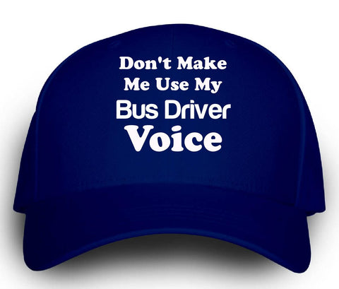 Dont Make Me Use My Bus Driver Voice. Funny - Cap