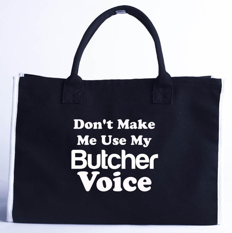Dont Make Me Use My Butcher Voice. Funny - Fashion Customized Tote Bag