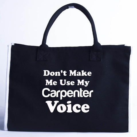 Dont Make Me Use My Carpenter Voice. Funny - Fashion Customized Tote Bag