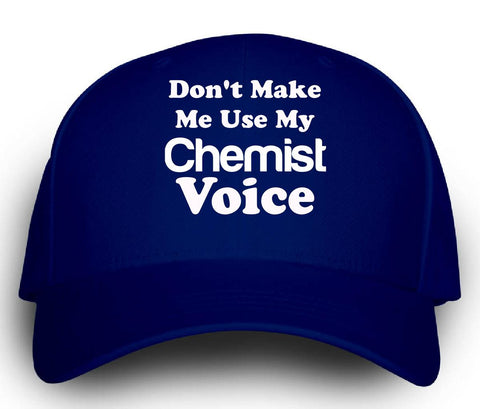 Dont Make Me Use My Chemist Voice. Funny - Cap