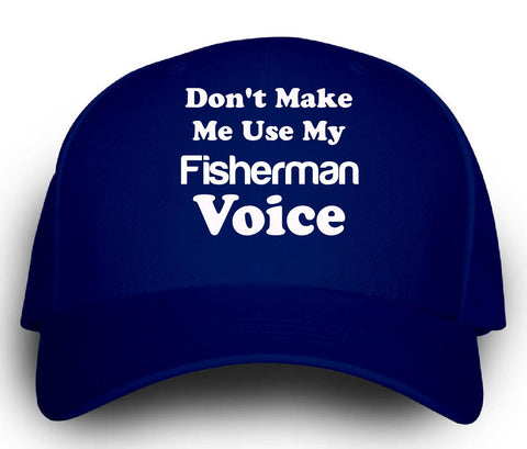 Dont Make Me Use My Fisherman Voice. Funny - Cap