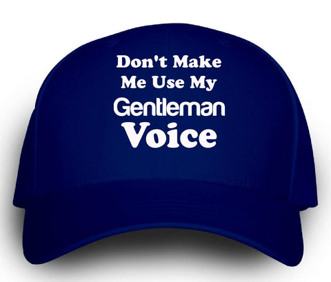 Dont Make Me Use My Gentleman Voice. Funny - Cap