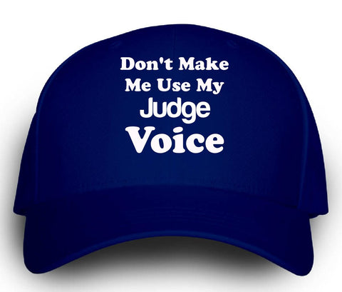 Dont Make Me Use My Judge Voice. Funny - Cap
