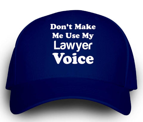 Dont Make Me Use My Lawyer Voice. Funny - Cap
