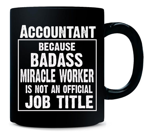 Accountant Cos Badass Miracle Worker Is Not A Job Title - Mug
