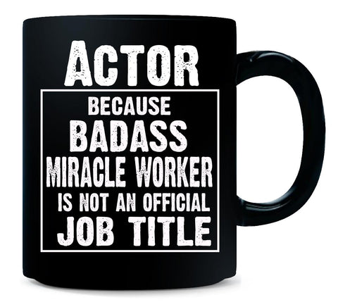 Actor Cos Badass Miracle Worker Is Not A Job Title - Mug