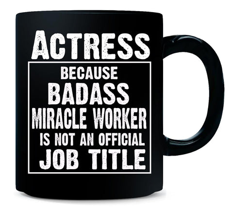 Actress Cos Badass Miracle Worker Is Not A Job Title - Mug