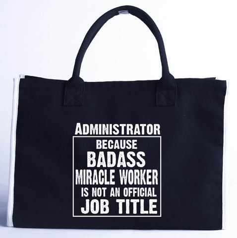 Administrator Cos Badass Miracle Worker Is Not A Job Title - Fashion Customized Tote Bag