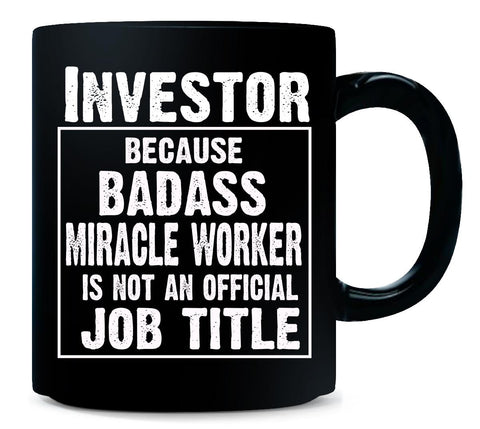 Investor Cos Badass Miracle Worker Is Not A Job Title - Mug