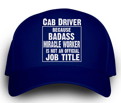 Cab Driver Cos Badass Miracle Worker Is Not A Job Title - Cap