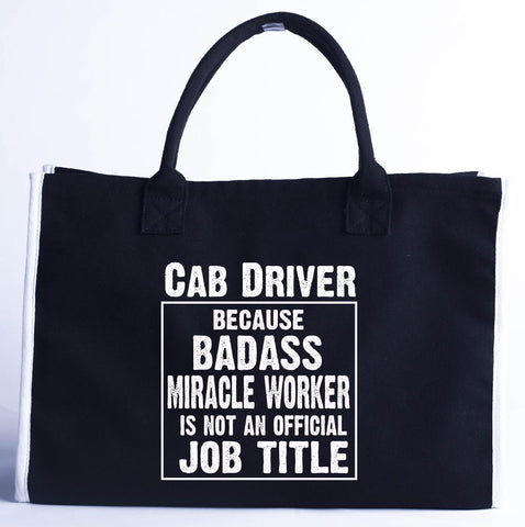 Cab Driver Cos Badass Miracle Worker Is Not A Job Title - Fashion Customized Tote Bag