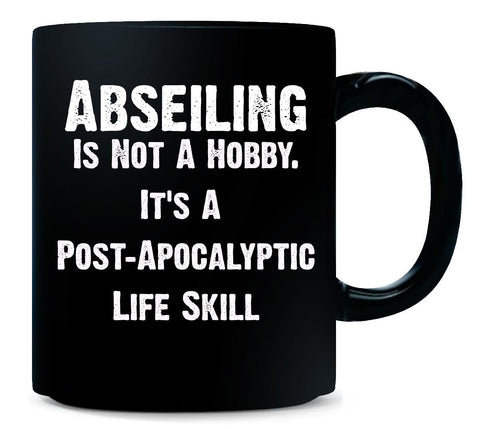 Abseiling Is Not A Hobby. A Post Apocalyptic Life Skill - Mug