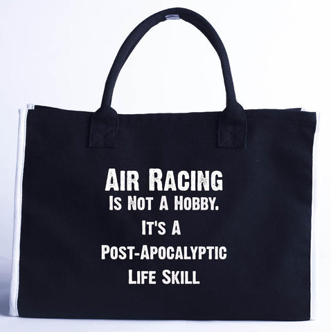 Air Racing Is Not A Hobby. A Post Apocalyptic Life Skill - Fashion Customized Tote Bag