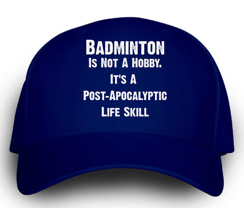 Badminton Is Not A Hobby. A Post Apocalyptic Life Skill - Cap