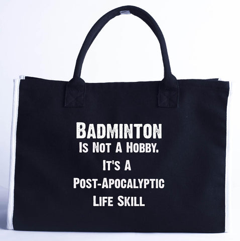 Badminton Is Not A Hobby. A Post Apocalyptic Life Skill - Fashion Customized Tote Bag