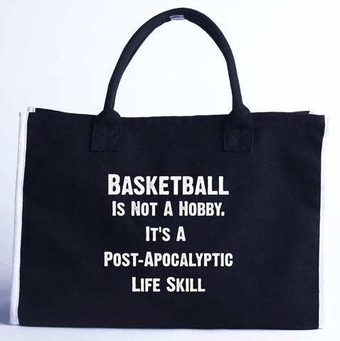 Basketball Is Not A Hobby. A Post Apocalyptic Life Skill - Fashion Customized Tote Bag