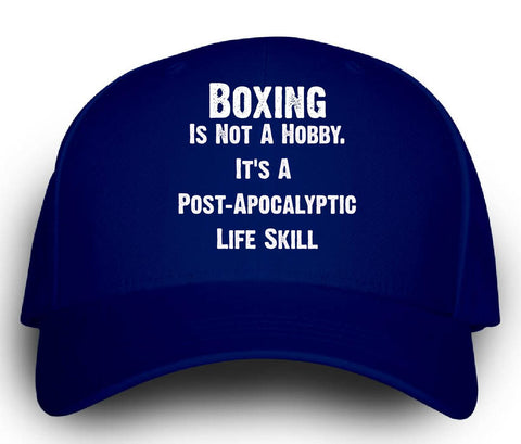 Boxing Is Not A Hobby. A Post Apocalyptic Life Skill - Cap