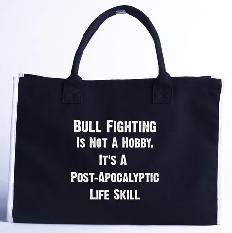 Bull Fighting Is Not A Hobby. A Post Apocalyptic Life Skill - Fashion Customized Tote Bag