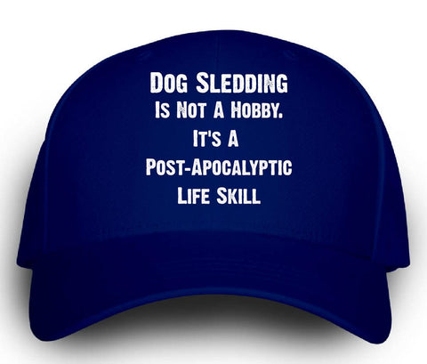 Dog Sledding Is Not A Hobby. A Post Apocalyptic Life Skill - Cap -Royal- Cool Jerseys - 1