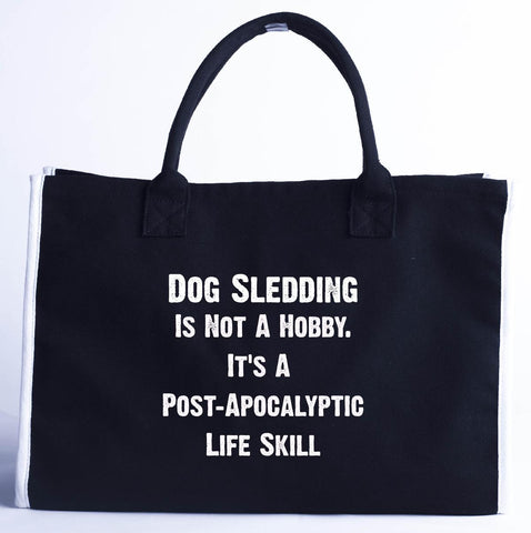 Dog Sledding Is Not A Hobby. A Post Apocalyptic Life Skill - Fashion Customized Tote Bag 410 x 280 x 150-Black- Cool Jerseys