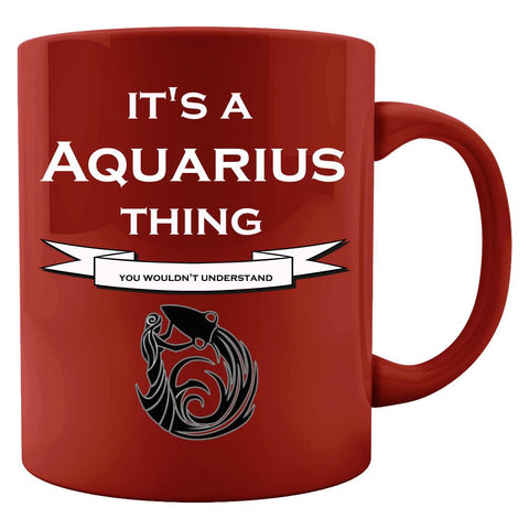It's a Aquarius Thing- You Wouldnt Understand- Funny - Colored Mug