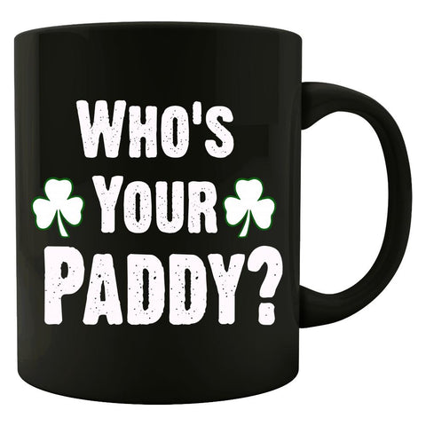 Who Is Your Paddy. Funny St Patricks Day - Colored Mug