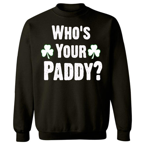 Who Is Your Paddy. Funny St Patricks Day - Sweatshirt