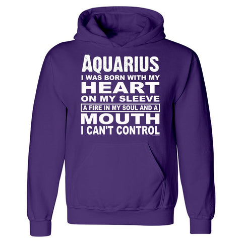 Aquarius. Born With Heart on Sleeve and Fire In Soul - Hoodie