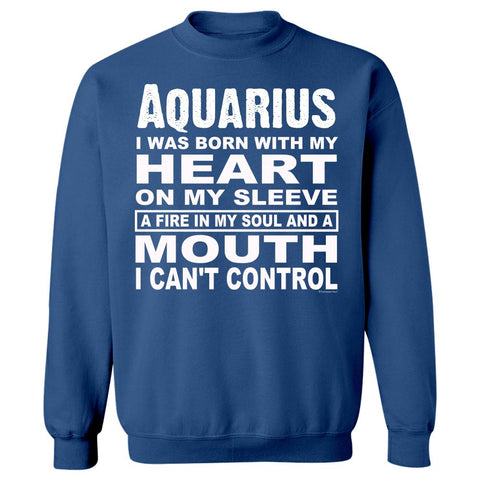 Aquarius. Born With Heart on Sleeve and Fire In Soul - Sweatshirt