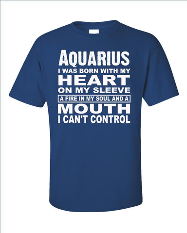 Aquarius. Born With Heart on Sleeve and Fire In Soul - Unisex T-Shirt