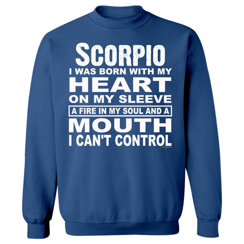 Scorpio. Born With Heart on Sleeve and Fire In Soul - Sweatshirt