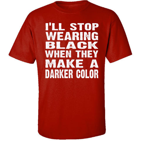 Ill Stop Wearing Black When They Make A Darker Color - Unisex Tshirt
