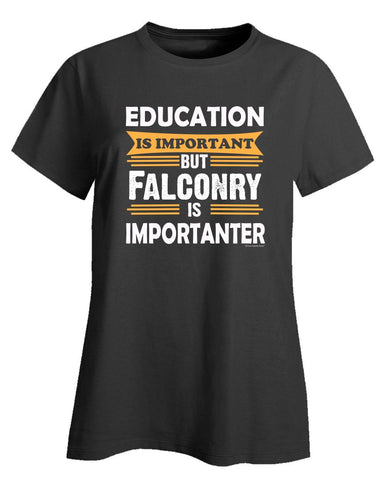 Falconry is Importanter Than Education. Funny Sarcasm - Ladies T-Shirt