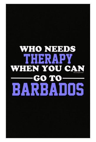 Who Needs Therapy When You Can Go To Barbados - Poster