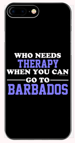 Who Needs Therapy When You Can Go To Barbados - Phone Case for iPhone 6+, 6S+, 7+, 8+