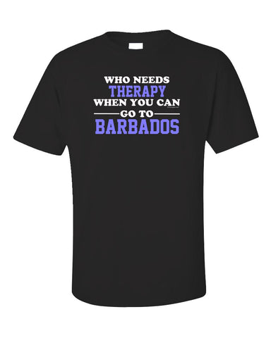 Who Needs Therapy When You Can Go To Barbados - Unisex T-Shirt