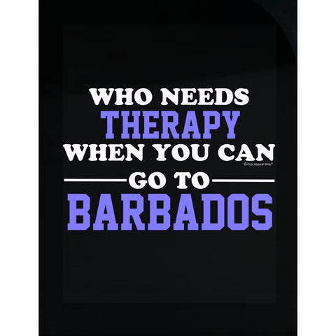 Who Needs Therapy When You Can Go To Barbados - Transparent Sticker