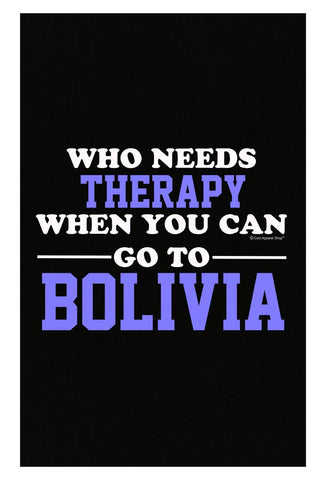 Who Needs Therapy When You Can Go To Bolivia - Poster