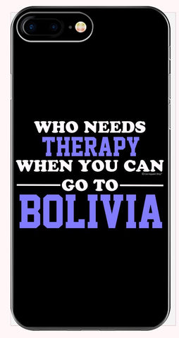 Who Needs Therapy When You Can Go To Bolivia - Phone Case for iPhone 6+, 6S+, 7+, 8+