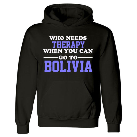 Who Needs Therapy When You Can Go To Bolivia - Hoodie
