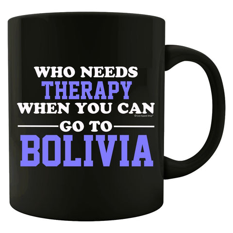 Who Needs Therapy When You Can Go To Bolivia - Colored Mug