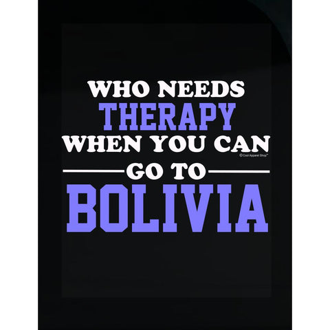 Who Needs Therapy When You Can Go To Bolivia - Transparent Sticker
