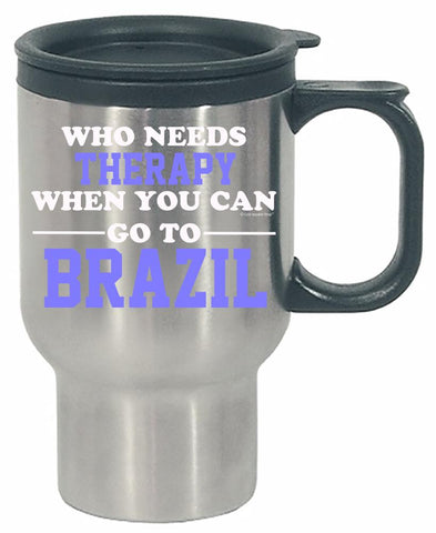 Who Needs Therapy When You Can Go To Brazil - Stainless Steel Travel Mug